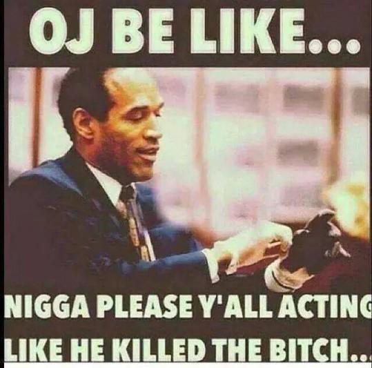 OJ be like