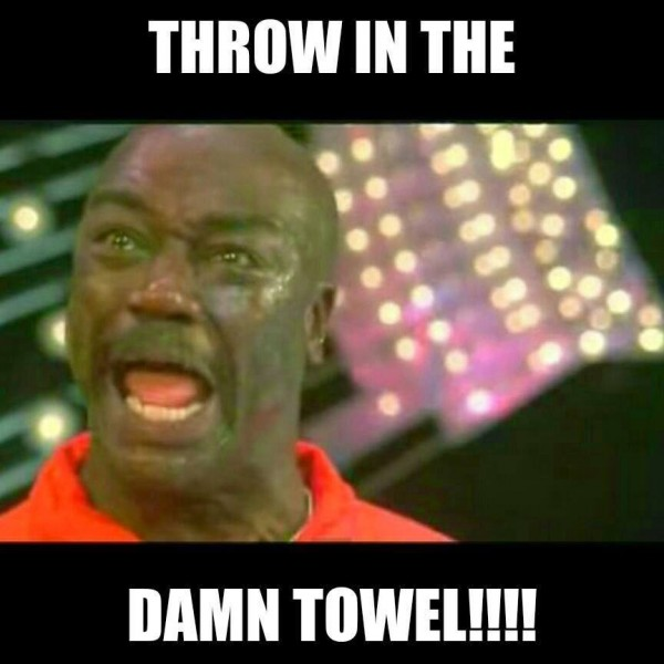 Throw in the damn towel