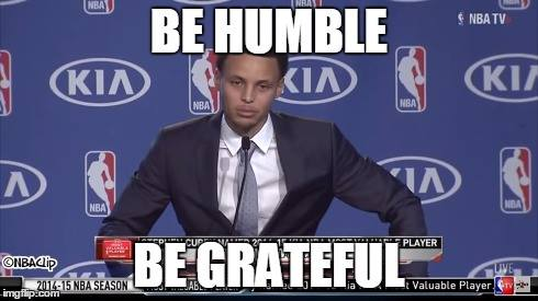 Be humble be grateful