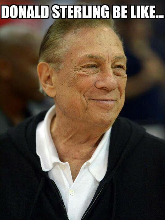 Donald Sterling be like