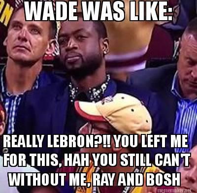 Wade be like