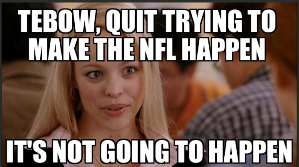 Tebow, the NFL isn't going to happen