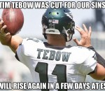 Tim Tebow was cut for out sins