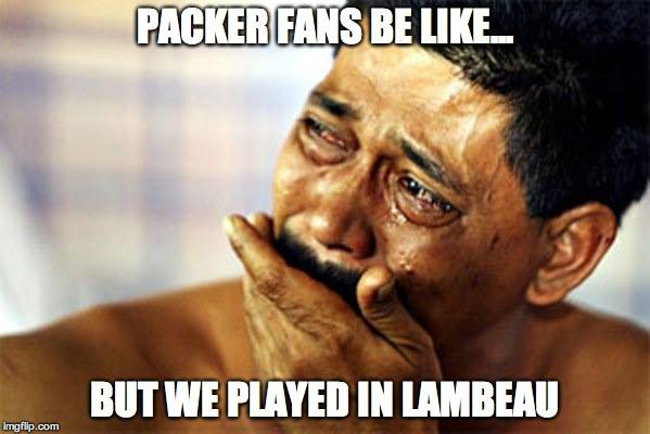 But we played in Lambeau