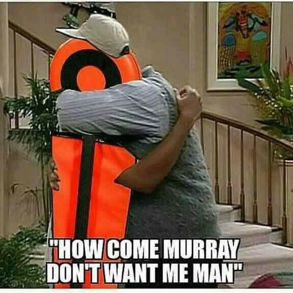Murray don't want me man