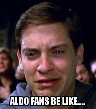 Aldo fans be like