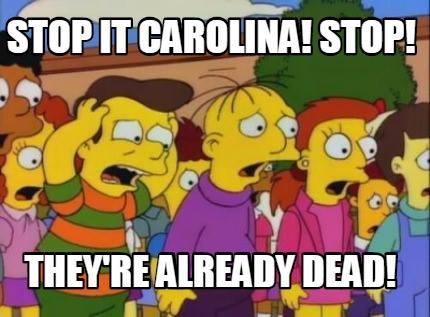 Stop it Carolina