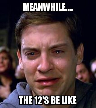 The 12's be like