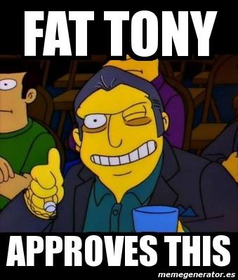 Fat Tony Approves