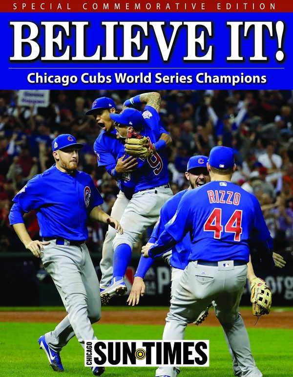 Believe it Chicago Cubs World Series Champions Chicago Sun Times Paperback