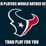 No one Wants to Play for the Texans