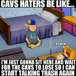 Cavs haters be like