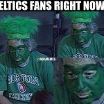 Celtics Fans right now