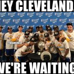 Waiting for Cleveland