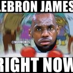 LeBron James right now
