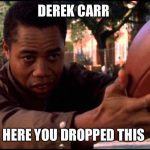 Derek Carr You Dropped This