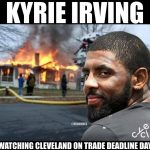 Kyrie Irving watching it all burn down
