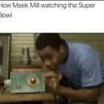 Meek Mill watching the Super Bowl