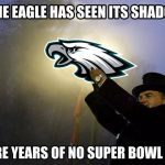 The Eagle has seen its shadow
