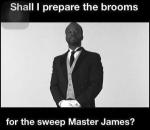 Prepare the Broom Master James