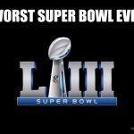Worst Super Bowl Ever
