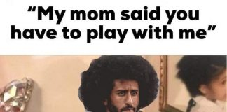Mom said you have to play with me