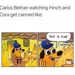 Carlos Beltran This is Fine Meme