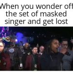 Wandering off the set of masked singer